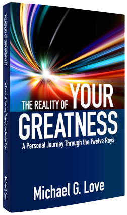 The Reality of your Greatness: A Personal Journey through the Twelve Rays
